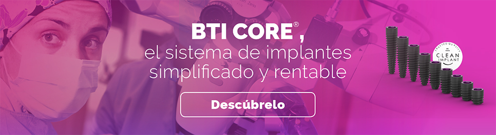 BTI CORE, el sistema de implantes simplificado y rentable